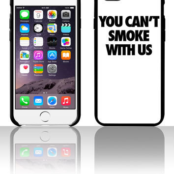 You Can't Smoke With Us0 5 5s 6 6plus phone cases