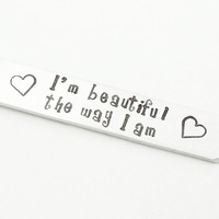 I m beautiful the way I am stamped pendant necklace - Empowering jewelry for girls - Affirming message necklace - Gift for girls