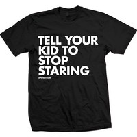 """Unisex """"Tell Your Kid To Stop Staring"""" Tee by Dpcted Apparel (Black)"""