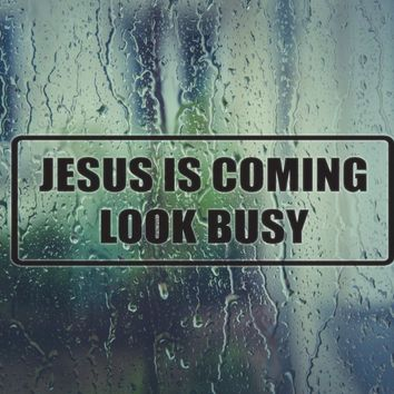 Jesus is coming look busy Vinyl Decal (Permanent Sticker)