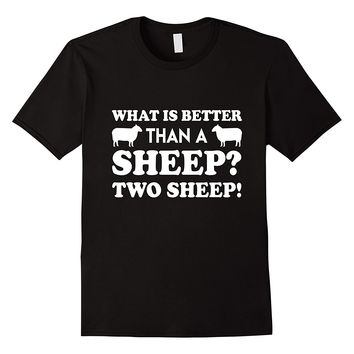 What Is Better Than A Sheep? Two Sheep T-Shirt