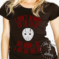 I Don't Always ch ch ch ch Halloween Tshirt I couldn't resist!