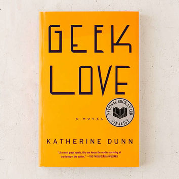 Geek Love: A Novel By Katherine Dunn - Urban Outfitters
