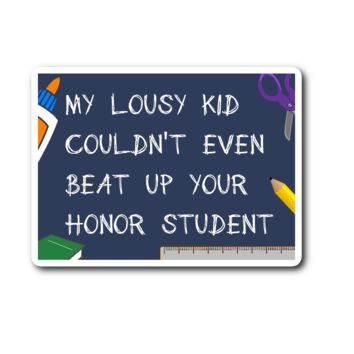 """My Lousy Kid Couldn't Even Beat Up Your Honor Student"" Sticker"