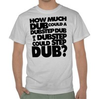 How Much Dubstep? Shirts | Zazzle.co.uk