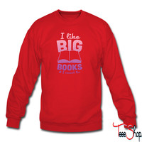 I Like Big Books And I Cannot Lie 4 sweatshirt