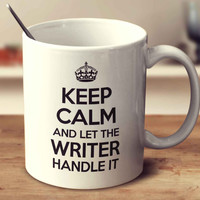 Keep Calm And Let The Writer Handle It
