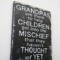 Grandpas Are There To Help Children Wood Sign Distressed Wood Sign Rustic Wood Chalkboard Look Sign Wood Wall Art Fathers Gift Grandpa Gift