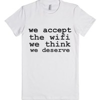 We Accept the Wifi We Think We Deserve-Female White T-Shirt