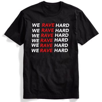 We Rave Hard T-Shirt