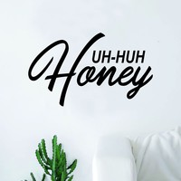 Uh Huh Honey Quote Decal Sticker Wall Vinyl Bedroom Living Room Decor Art Inspirational Music Lyrics Rap Hip Hop Kanye West Yeezy