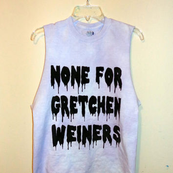None For Gretchen Weiners Tee And Tank