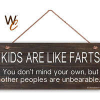 "Kids Are Like Farts Sign, Humorous Sign, 6""x14"" Rustic Style Signs, Fun and Unique Gift, Gag Gift, Funny Kid Sign, Fart Sign, Made to Order"