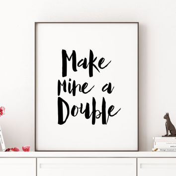 Printable Bar Art Typography Inspirational Poster Home Wall Decor Make Mine A Double Instant Download Bar Quote Drink Printable art Wall art