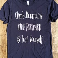 Climb Mountains, Hike Forward & Push Yourself - American Apparel Tshirt