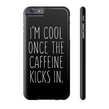 I'm Cool Once the Caffeine Kicks In iPhone Case