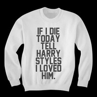 Tell Harry Styles I Loved Him Sweatshirt