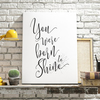 Motivational Print, You Were Born To Shine,Printable Word Art, Inspirational Quote, Printable Women Gift, Typographic Print,Instant Download