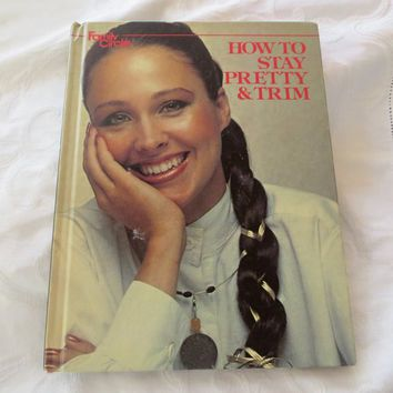 Family Circle Book How to Stay Pretty & Trim 1978 Lifestyle Beauty Book Hair Makeup Fitness Recipes Fun Wedding Shower Gift