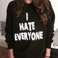 I hate everyone sweatshirt jumper gifts cool fashion girls women funny teens teenagers fangirl tumblr style bestfriends girlfriends blogger