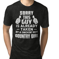 Sorry This Guy Is Already Taken By A Smokin Hot Country Girl T-Shirt by poppyshirt