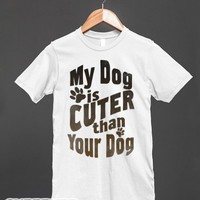 My Dog is Cuter than Your Dog-Unisex White T-Shirt