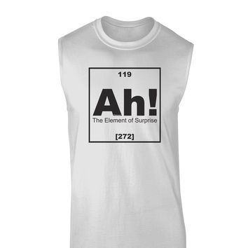 Ah the Element of Surprise Funny Science Muscle Shirt  by TooLoud