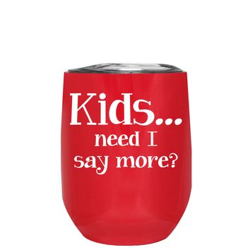 Kids, Need I Say More on Red 12 oz Stemless Wine Tumbler
