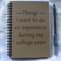 Things I want to do or experience during my college years - 5 x 7 journal