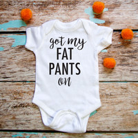 Got My Fat Pants On Baby Onesuit