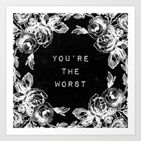 YOU'RE THE WORST Art Print by Wesley Bird