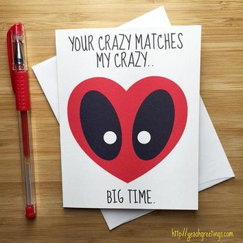 Deadpool Crazy Matches My Crazy Big Time Funny Anniversary Card Valentines Day Card FREE SHIPPING