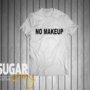 No make up tshirt, funny slogan shirt, tumblr tshirt, instagram t-shirt, slogan tumblr shirt, slogan shirt, teen fashion, teen clothing