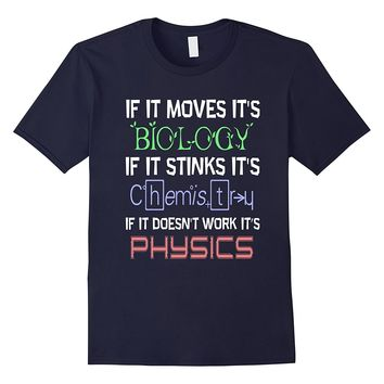 Funny BIOLOGY CHEMISTRY PHYSICS T-SHIRT Science Teacher