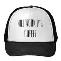WILL WORK FOR COFFEE TRUCKER HAT