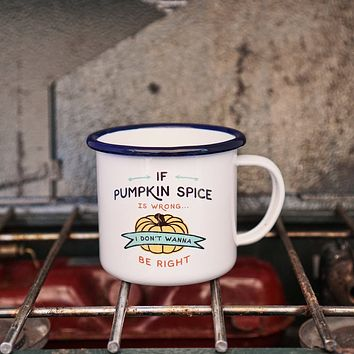 If Pumpkin Spice Is Wrong Enamel Camping Coffee Mug