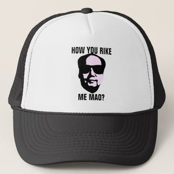 How You Rike Me Mao Trucker Hat