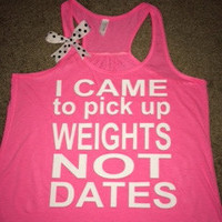 I Came to Pick up Weights not Dates - Tank - Ruffles with Love - Womens Fitness Clothing