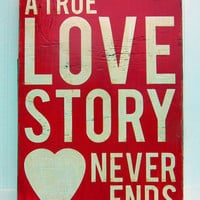 Typography Wood Sign - A True Love Story Never Ends Wall Decor