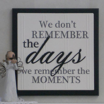 We don't Remember Days We Remember Moments - Wooden Plaque / Sign - Painted in Black - Home Decor Wall Quote /  Fathers Day Gift