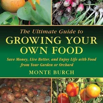 The Ultimate Guide to Growing Your Own Food: Save Money, Live Better, and Enjoy Live With Food from Your Garden