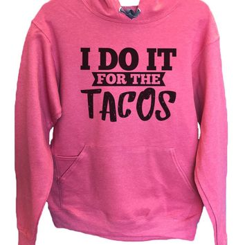 UNISEX HOODIE - I Do It For The Tacos - FUNNY MENS AND WOMENS HOODED SWEATSHIRTS - 2116