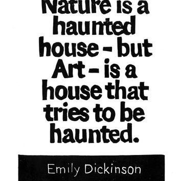 LINOCUT PRINT - Emily Dickinson Quote - Nature is a haunted house--but Art--is a house that tries to be haunted -Inspirational 8x10