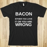 Bacon-Either You Love It Or You Are Wrong