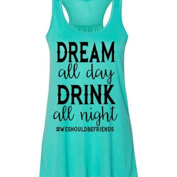 Dream All Day Drink All Night We Should Be Friends Tank Top