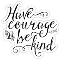 Have Courage and Be Kind (BW)