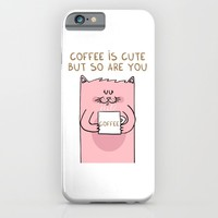 Coffee is cute but so are you iPhone & iPod Case by Adrian Serghie