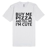 Buy Me Pizza And Tell Me I'm Cute-Unisex White T-Shirt