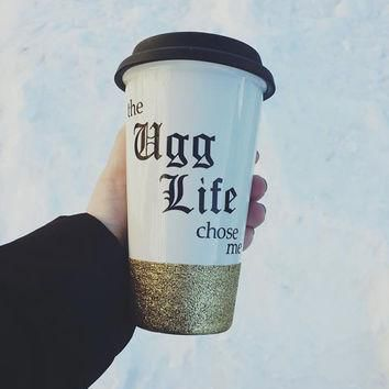 Coffee Tumbler - Glitter Dipped - The Ugg Life Chose Me