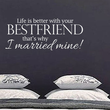 Life Is Better With Your Best Friend That's Why I Married Mine Quote Vinyl Wall Art Decal